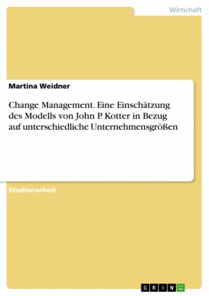 Change Management. Eine Einschätzung des Modells von John P. Kotter in Bezug auf unterschiedliche Unternehmensgrößen