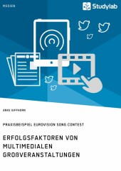 Erfolgsfaktoren von multimedialen Großveranstaltungen. Praxisbeispiel Eurovision Song Contest