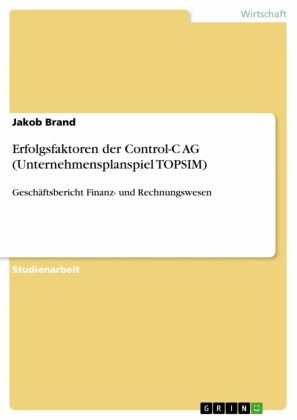Erfolgsfaktoren der Control-C AG (Unternehmensplanspiel TOPSIM)