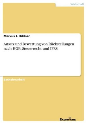 Ansatz und Bewertung von Rückstellungen nach HGB, Steuerrecht und IFRS