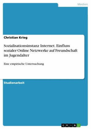 Sozialisationsinstanz Internet. Einfluss sozialer Online Netzwerke auf Freundschaft im Jugendalter