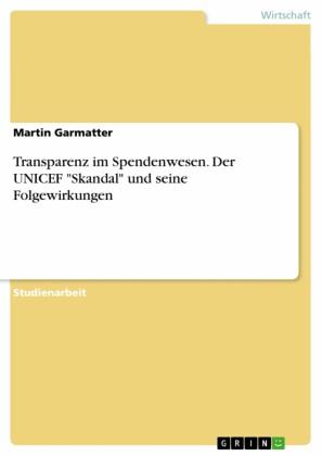 Transparenz im Spendenwesen. Der UNICEF 'Skandal' und seine Folgewirkungen