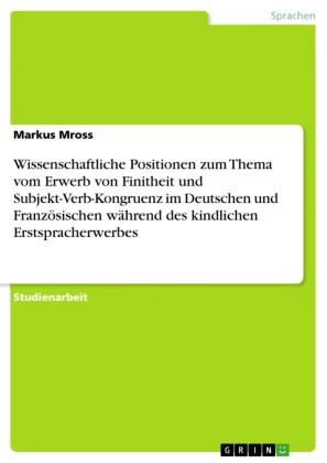 Wissenschaftliche Positionen zum Thema vom Erwerb von Finitheit und Subjekt-Verb-Kongruenz im Deutschen und Französischen während des kindlichen Erstspracherwerbes
