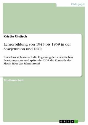 Lehrerbildung von 1945 bis 1959 in der Sowjetunion und DDR