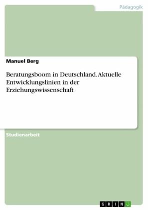 Beratungsboom in Deutschland. Aktuelle Entwicklungslinien in der Erziehungswissenschaft