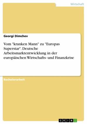 Vom 'kranken Mann' zu 'Europas Superstar'. Deutsche Arbeitsmarktentwicklung in der europäischen Wirtschafts- und Finanzkrise