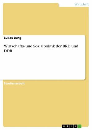 Wirtschafts- und Sozialpolitik der BRD und DDR