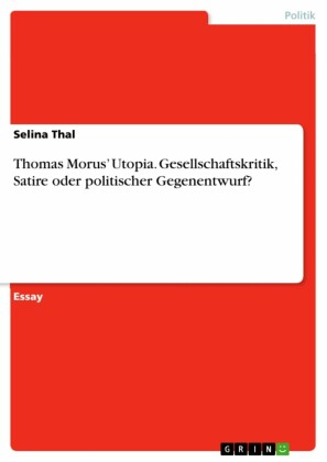 Thomas Morus' Utopia. Gesellschaftskritik, Satire oder politischer Gegenentwurf?