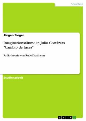 Imaginationsräume in Julio Cortázars 'Cambio de luces'