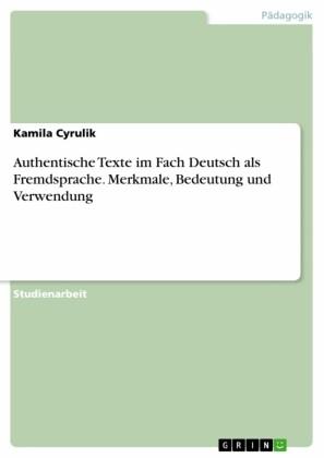 Authentische Texte im Fach Deutsch als Fremdsprache. Merkmale, Bedeutung und Verwendung