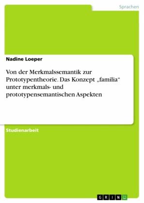 Von der Merkmalssemantik zur Prototypentheorie. Das Konzept 'familia' unter merkmals- und prototypensemantischen Aspekten
