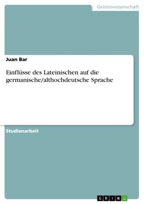 Einflüsse des Lateinischen auf die germanische/althochdeutsche Sprache