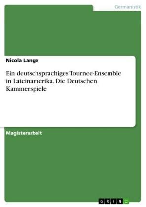 Ein deutschsprachiges Tournee-Ensemble in Lateinamerika. Die Deutschen Kammerspiele