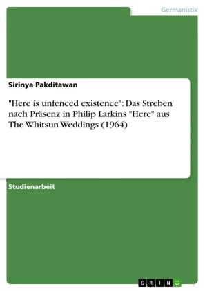 'Here is unfenced existence': Das Streben nach Präsenz in Philip Larkins 'Here' aus The Whitsun Weddings (1964)