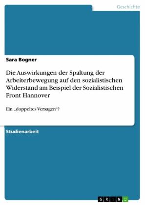 Die Auswirkungen der Spaltung der Arbeiterbewegung auf den sozialistischen Widerstand am Beispiel der Sozialistischen Front Hannover