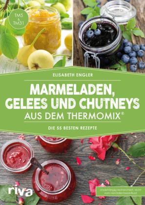 Marmeladen, Gelees und Chutneys aus dem Thermomix®