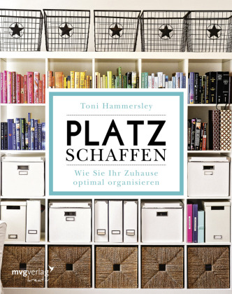 platz schaffen toni hammersley 9783868827705 b cher praktische tipps. Black Bedroom Furniture Sets. Home Design Ideas