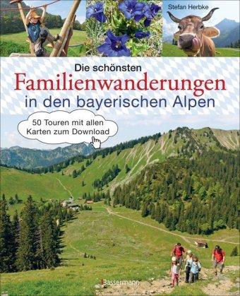 Die schönsten Familienwanderungen in den bayerischen Alpen. 50 Bergtouren von Berchtesgaden bis Füssen