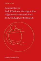 Kommentar zu Rudolf Steiners Vorträgen über Allgemeine Menschenkunde als Grundlage der Pädagogik