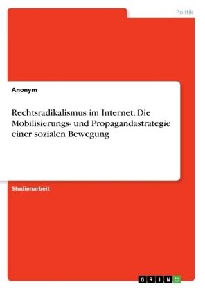 Rechtsradikalismus im Internet. Die Mobilisierungs- und Propagandastrategie einer sozialen Bewegung