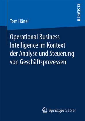 Operational Business Intelligence im Kontext der Analyse und Steuerung von Geschäftsprozessen