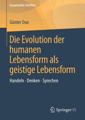 Die Evolution der humanen Lebensform als geistige Lebensform