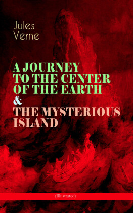 A JOURNEY TO THE CENTER OF THE EARTH & THE MYSTERIOUS ISLAND (Illustrated)