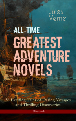 All-Time Greatest Adventure Novels - 38 Exciting Tales of Daring Voyages and Thrilling Discoveries (Illustrated)