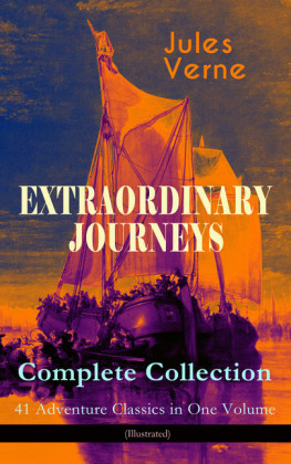 EXTRAORDINARY JOURNEYS - Complete Collection: 41 Adventure Classics in One Volume (Illustrated)