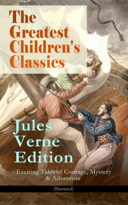 The Greatest Children's Classics - Jules Verne Edition: 16 Exciting Tales of Courage, Mystery & Adventure (Illustrated)