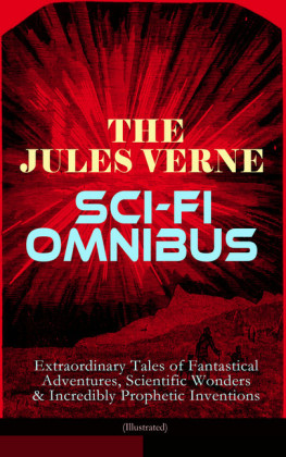 The Jules Verne Sci-Fi Omnibus - Extraordinary Tales of Fantastical Adventures, Scientific Wonders & Incredibly Prophetic Inventions (Illustrated)