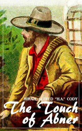 The Touch of Abner (Hiram Alfred Cody) (Literary Thoughts Edition)