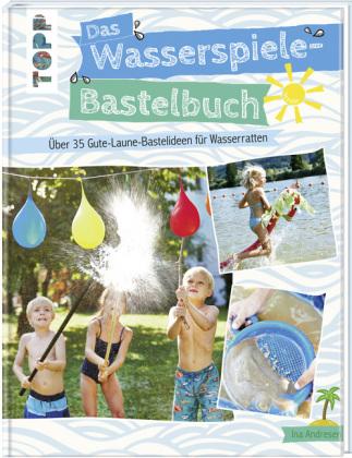 Das Wasserspiele-Bastelbuch