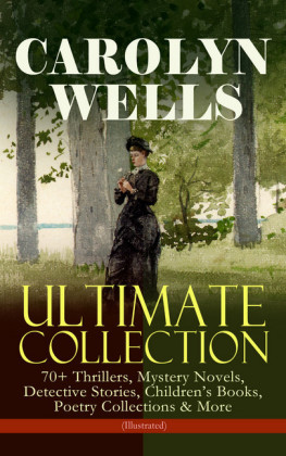 CAROLYN WELLS Ultimate Collection - 70+ Thrillers, Mystery Novels, Detective Stories