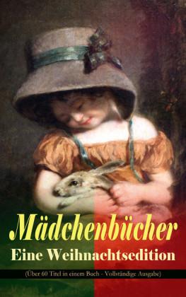 Mädchenbücher - Eine Weihnachtsedition (Über 60 Titel in einem Buch - Vollständige Ausgabe)