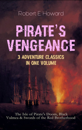 PIRATE'S VENGEANCE - 3 Adventure Classics in One Volume: The Isle of Pirate's Doom, Black Vulmea & Swords of the Red Brotherhood