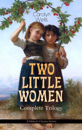 TWO LITTLE WOMEN - Complete Trilogy (Children's Classics Series)