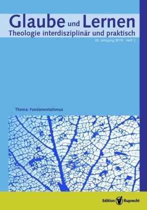 Glaube und Lernen 2/2015 - Einzelkapitel - Fundamente des Glaubens. Zur Begründung theologischer Aussagen