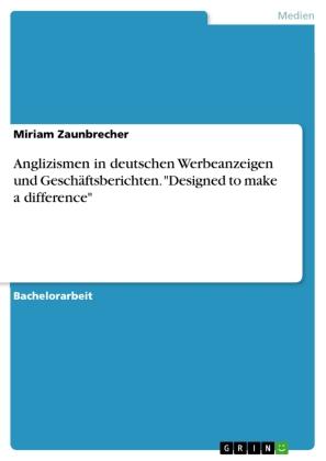 """Anglizismen in deutschen Werbeanzeigen und Geschäftsberichten. """"Designed to make a difference"""""""