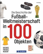 Die Geschichte der Fußball-Weltmeisterschaft in 100 Objekten Cover