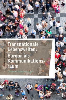 Transnationale Lebenswelten: Europa als Kommunikationsraum