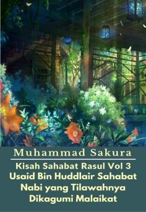 Kisah Sahabat Rasul Vol 3 Usaid Bin Huddlair Sahabat Nabi yang Tilawahnya Dikagumi Malaikat