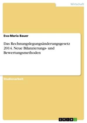 Das Rechnungslegungsänderungsgesetz 2014. Neue Bilanzierungs- und Bewertungsmethoden