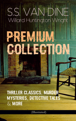 S.S. VAN DINE Premium Collection: Thriller Classics, Murder Mysteries, Detective Tales & More (Illustrated)