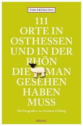 111 Orte in Osthessen und in der Rhön, die man gesehen haben muss Cover