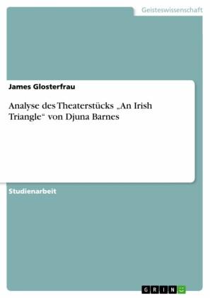 Analyse des Theaterstücks 'An Irish Triangle' von Djuna Barnes