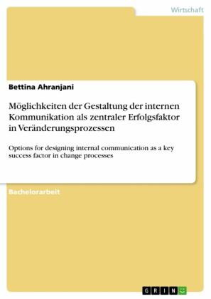Möglichkeiten der Gestaltung der internen Kommunikation als zentraler Erfolgsfaktor in Veränderungsprozessen