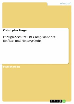 Foreign Account Tax Compliance Act. Einfluss und Hintergründe