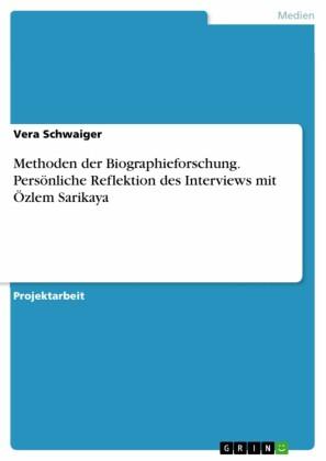 Methoden der Biographieforschung. Persönliche Reflektion des Interviews mit Özlem Sarikaya