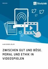 Zwischen Gut und Böse. Moral und Ethik in Videospielen